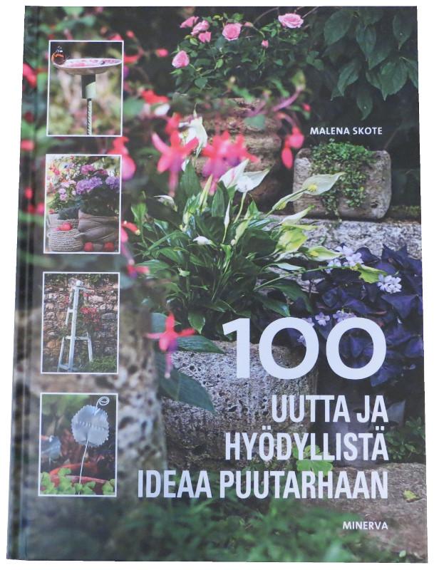 100 uutta ja hyödyllistä ideaa puutarhaan